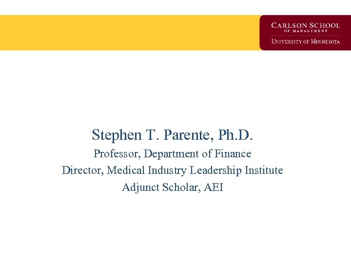 Harnessing Health Information in Real Time Stephen T. Parente, Ph. D. Professor, Department of