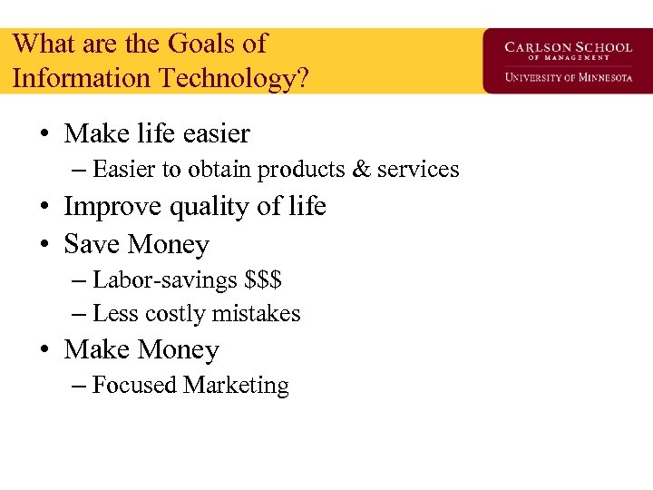 What are the Goals of Information Technology? • Make life easier – Easier to