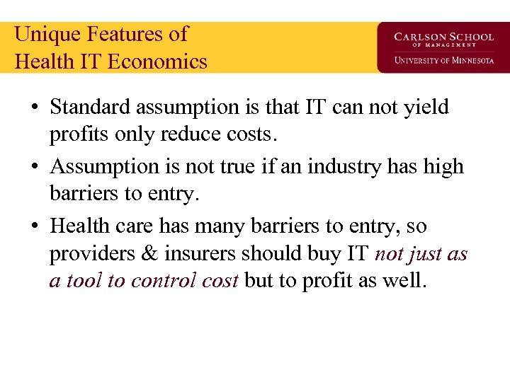 Unique Features of Health IT Economics • Standard assumption is that IT can not