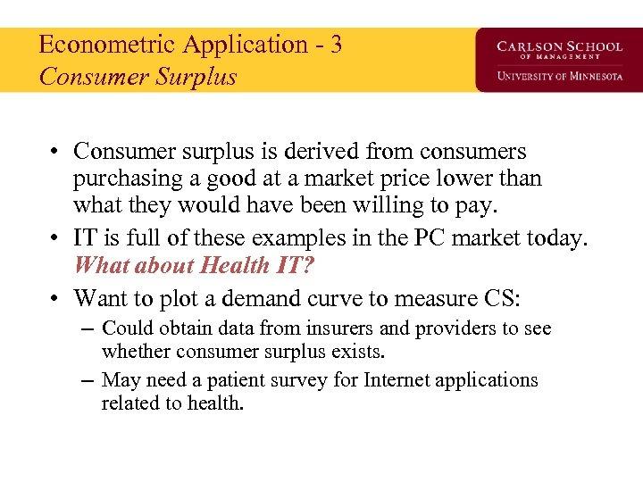 Econometric Application - 3 Consumer Surplus • Consumer surplus is derived from consumers purchasing