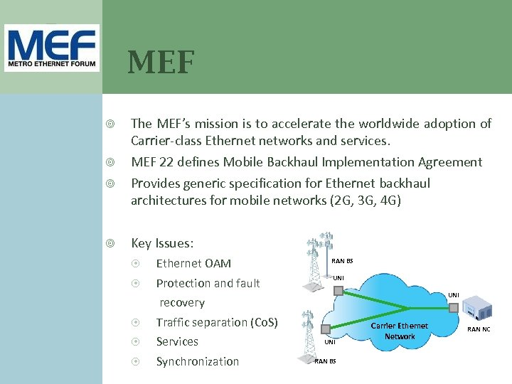 MEF The MEF's mission is to accelerate the worldwide adoption of Carrier-class Ethernet networks
