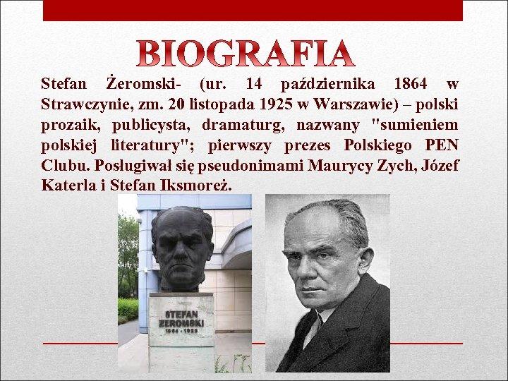 Stefan Żeromski- (ur. 14 października 1864 w Strawczynie, zm. 20 listopada 1925 w Warszawie)