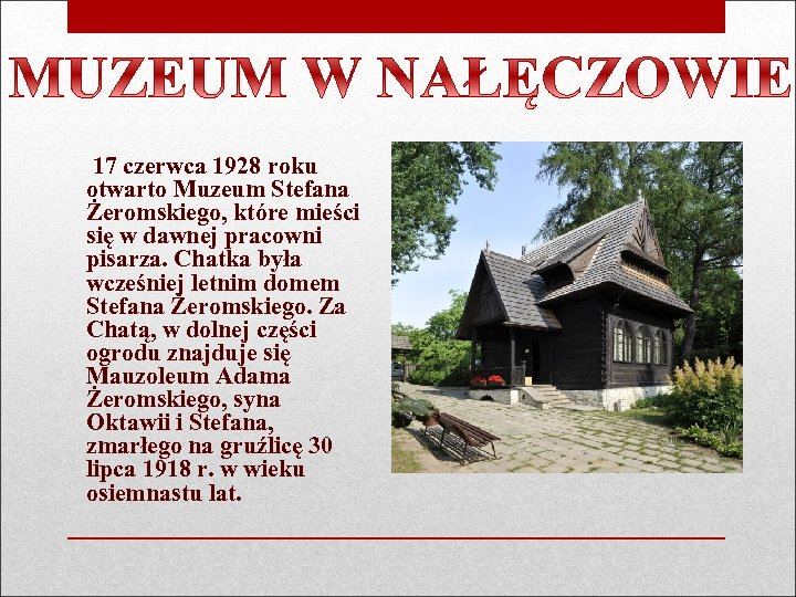 17 czerwca 1928 roku otwarto Muzeum Stefana Żeromskiego, które mieści się w dawnej pracowni