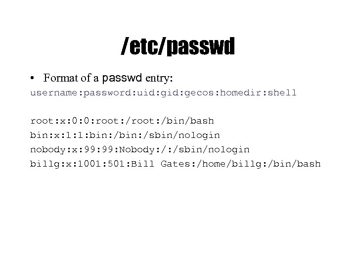 /etc/passwd • Format of a passwd entry: username: password: uid: gecos: homedir: shell root: