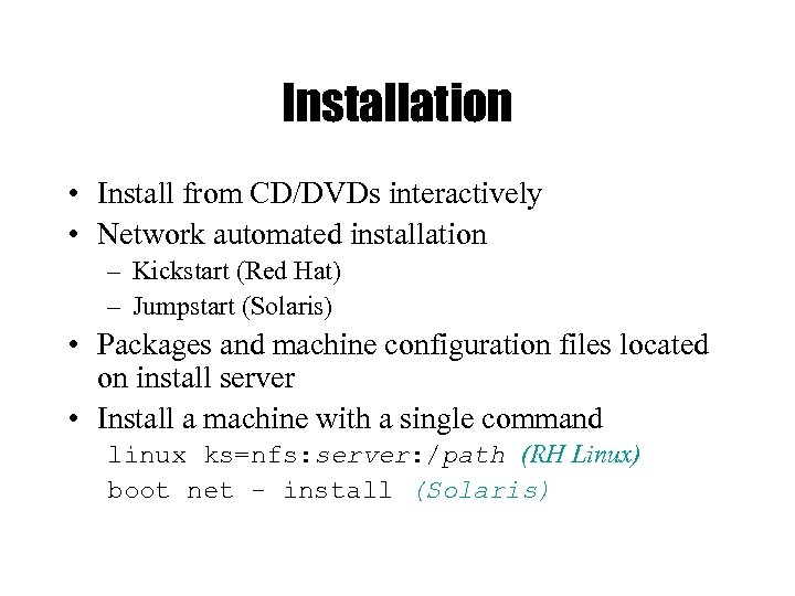 Installation • Install from CD/DVDs interactively • Network automated installation – Kickstart (Red Hat)