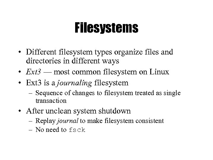 Filesystems • Different filesystem types organize files and directories in different ways • Ext