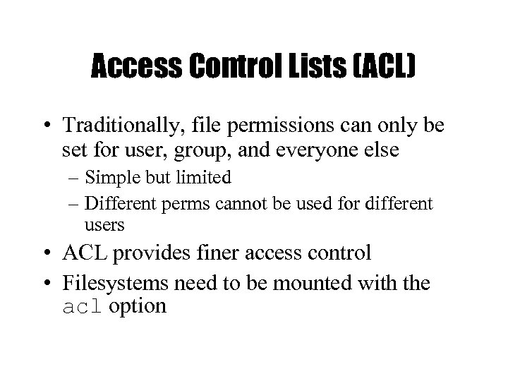 Access Control Lists (ACL) • Traditionally, file permissions can only be set for user,