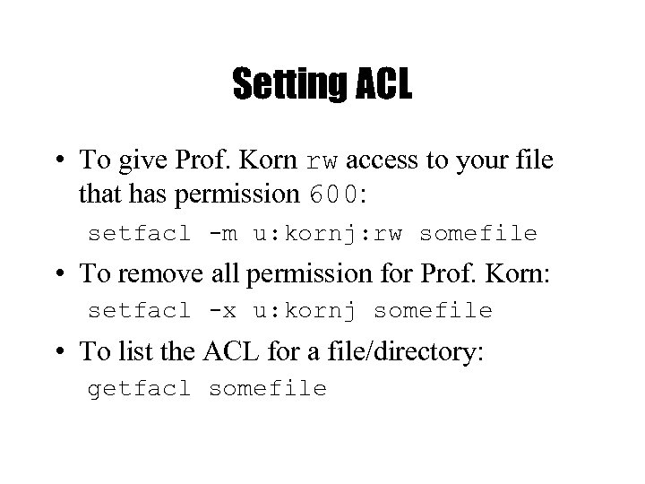 Setting ACL • To give Prof. Korn rw access to your file that has