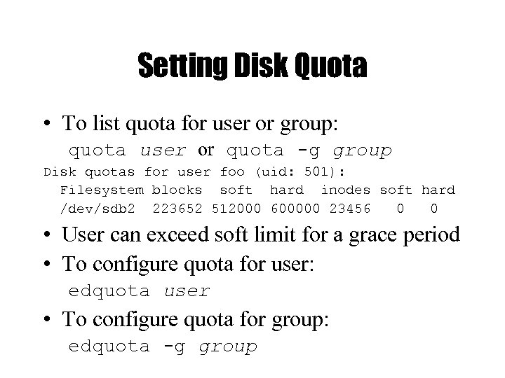Setting Disk Quota • To list quota for user or group: quota user or