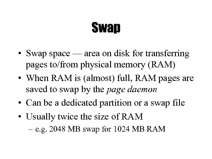 Swap • Swap space — area on disk for transferring pages to/from physical memory
