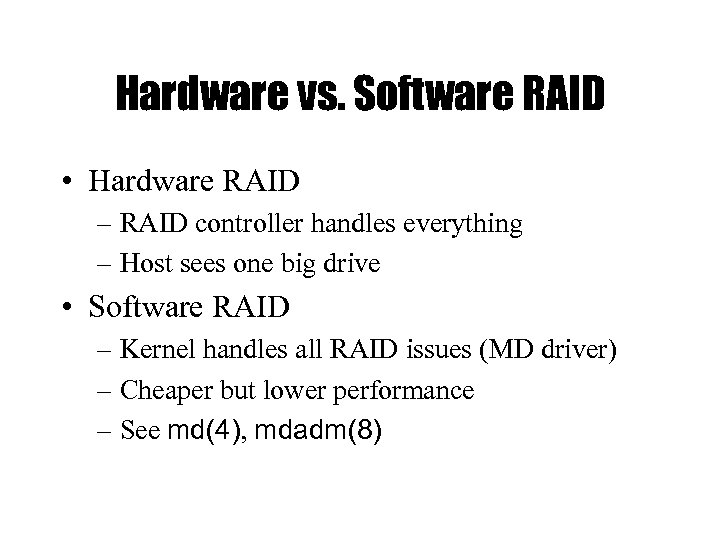 Hardware vs. Software RAID • Hardware RAID – RAID controller handles everything – Host