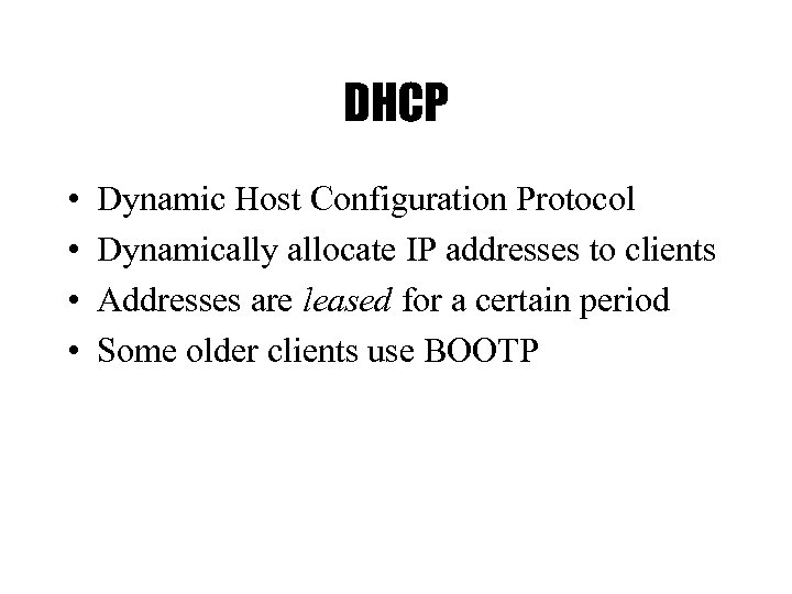DHCP • • Dynamic Host Configuration Protocol Dynamically allocate IP addresses to clients Addresses