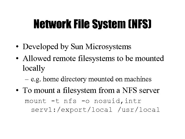 Network File System (NFS) • Developed by Sun Microsystems • Allowed remote filesystems to