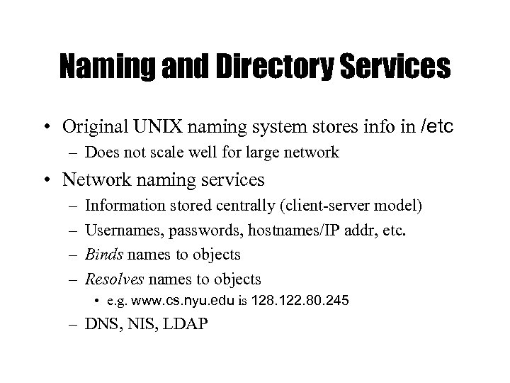 Naming and Directory Services • Original UNIX naming system stores info in /etc –