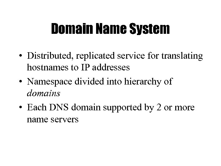 Domain Name System • Distributed, replicated service for translating hostnames to IP addresses •