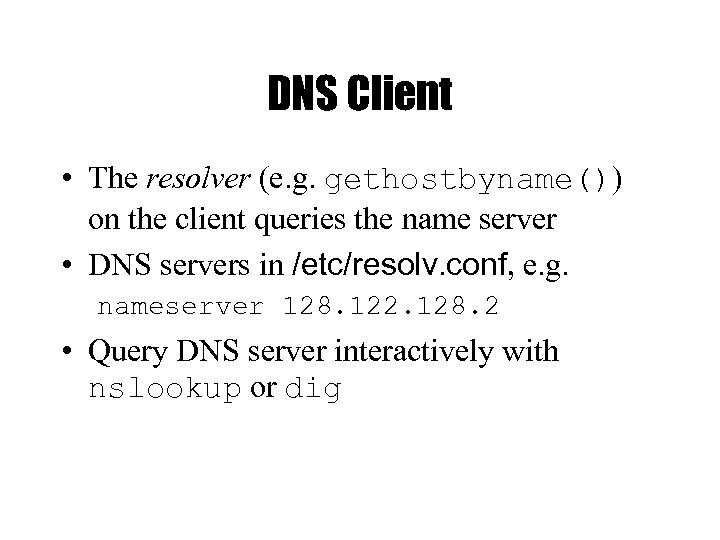 DNS Client • The resolver (e. g. gethostbyname()) on the client queries the name