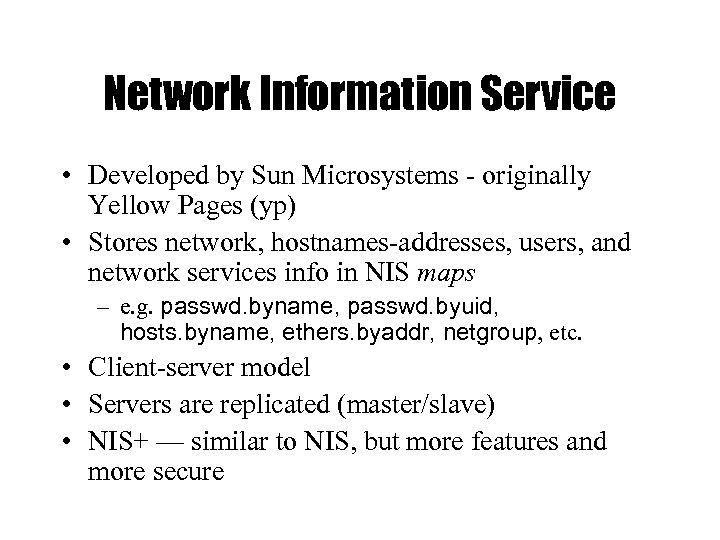 Network Information Service • Developed by Sun Microsystems - originally Yellow Pages (yp) •
