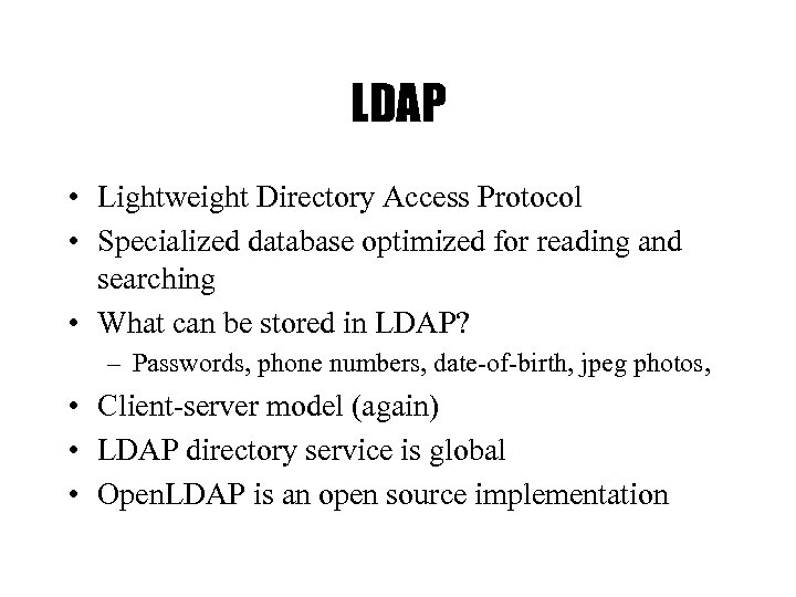 LDAP • Lightweight Directory Access Protocol • Specialized database optimized for reading and searching
