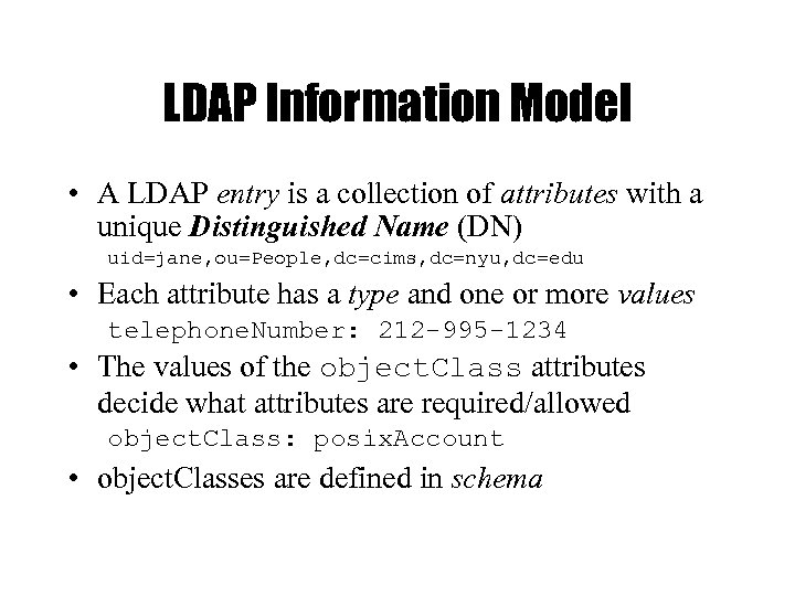 LDAP Information Model • A LDAP entry is a collection of attributes with a