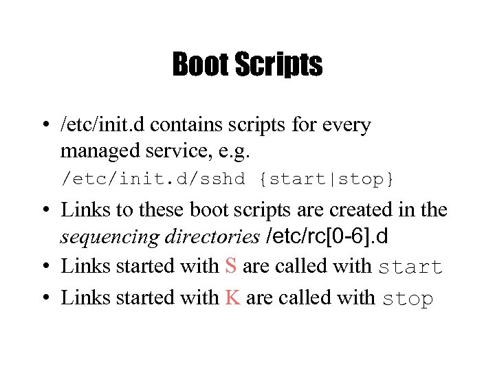 Boot Scripts • /etc/init. d contains scripts for every managed service, e. g. /etc/init.