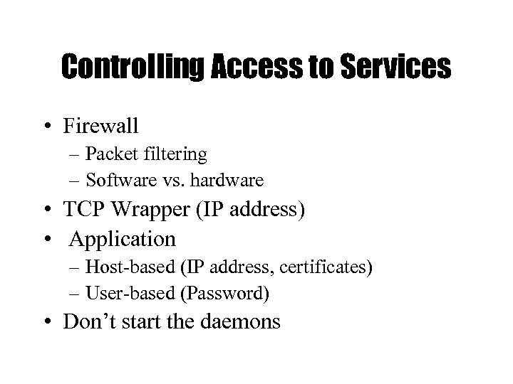 Controlling Access to Services • Firewall – Packet filtering – Software vs. hardware •