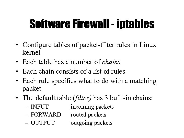 Software Firewall - iptables • Configure tables of packet-filter rules in Linux kernel •