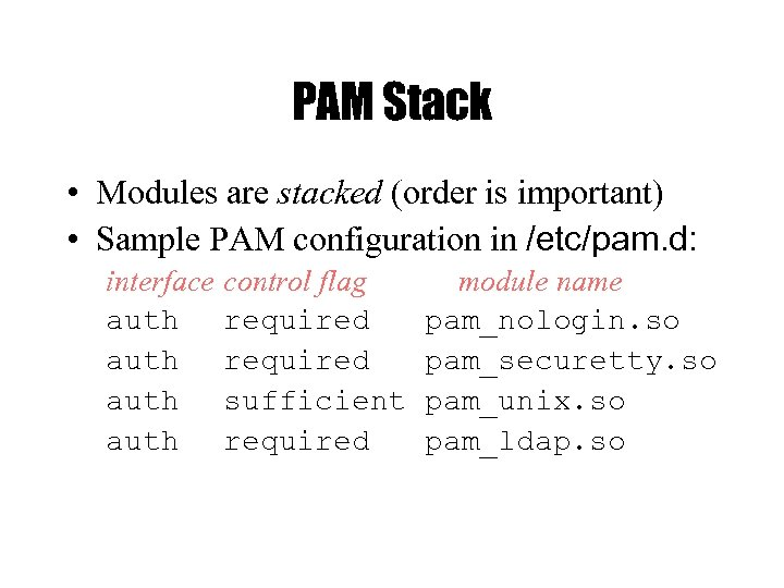 PAM Stack • Modules are stacked (order is important) • Sample PAM configuration in