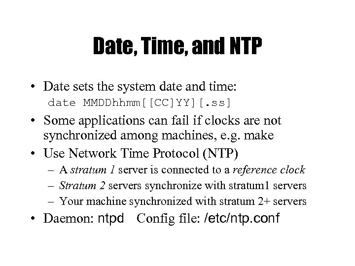 Date, Time, and NTP • Date sets the system date and time: date MMDDhhmm[[CC]YY][.