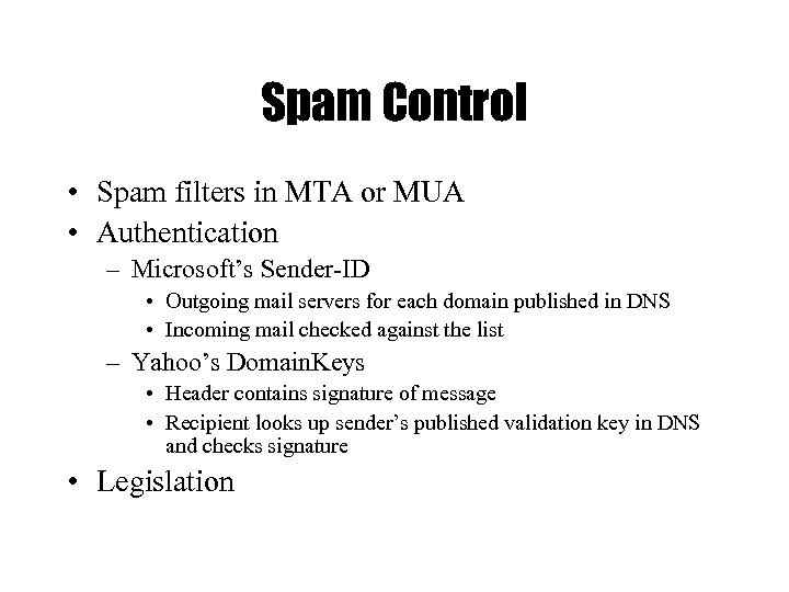 Spam Control • Spam filters in MTA or MUA • Authentication – Microsoft's Sender-ID