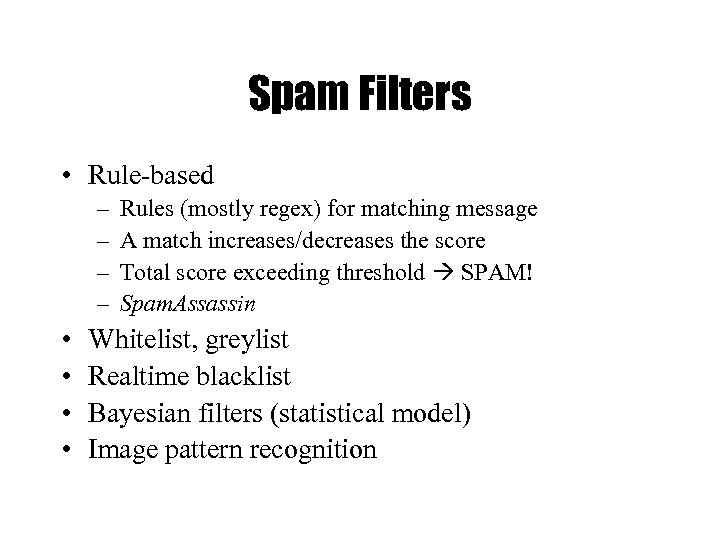 Spam Filters • Rule-based – – • • Rules (mostly regex) for matching message