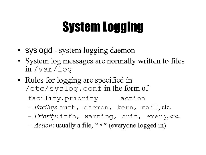 System Logging • syslogd - system logging daemon • System log messages are normally