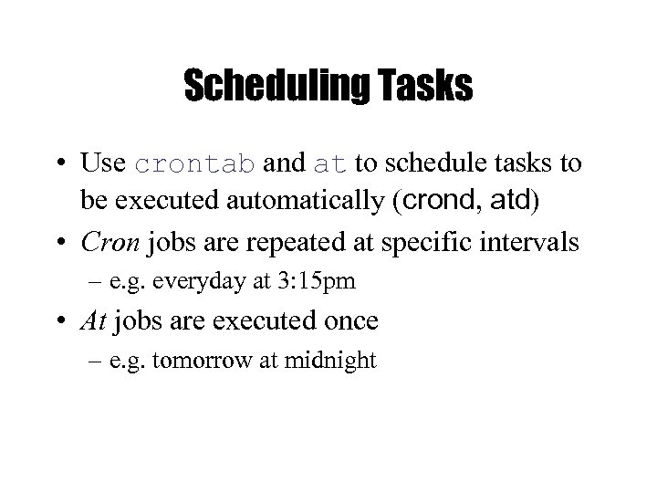 Scheduling Tasks • Use crontab and at to schedule tasks to be executed automatically