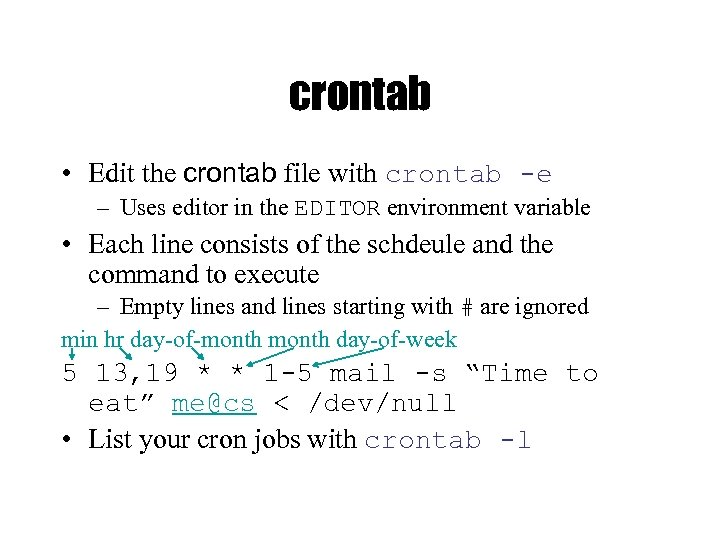 crontab • Edit the crontab file with crontab -e – Uses editor in the