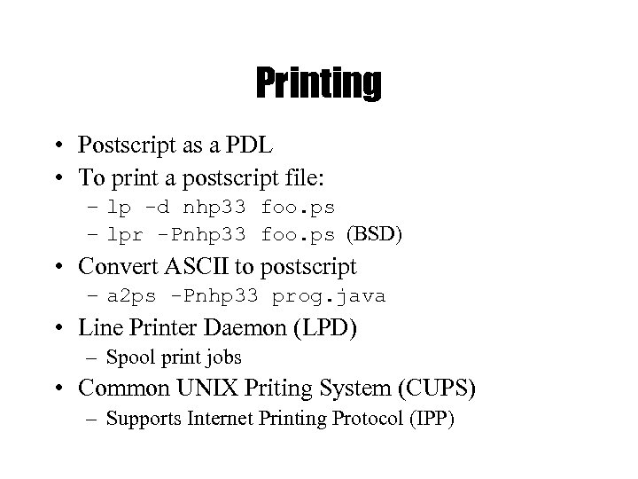 Printing • Postscript as a PDL • To print a postscript file: – lp