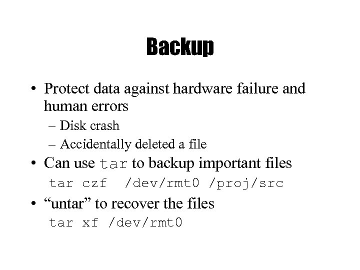 Backup • Protect data against hardware failure and human errors – Disk crash –