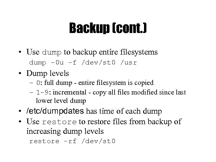 Backup (cont. ) • Use dump to backup entire filesystems dump -0 u -f