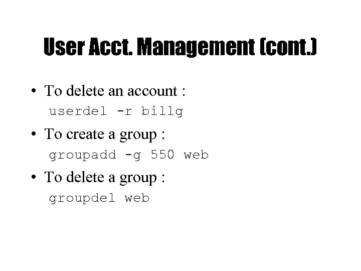 User Acct. Management (cont. ) • To delete an account : userdel -r billg