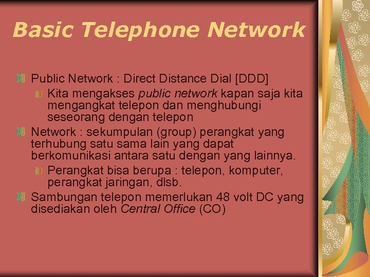 Basic Telephone Network Public Network : Direct Distance Dial [DDD] Kita mengakses public network