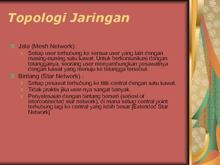 Topologi Jaringan Jala (Mesh Network) : Setiap user terhubung ke semua user yang lain