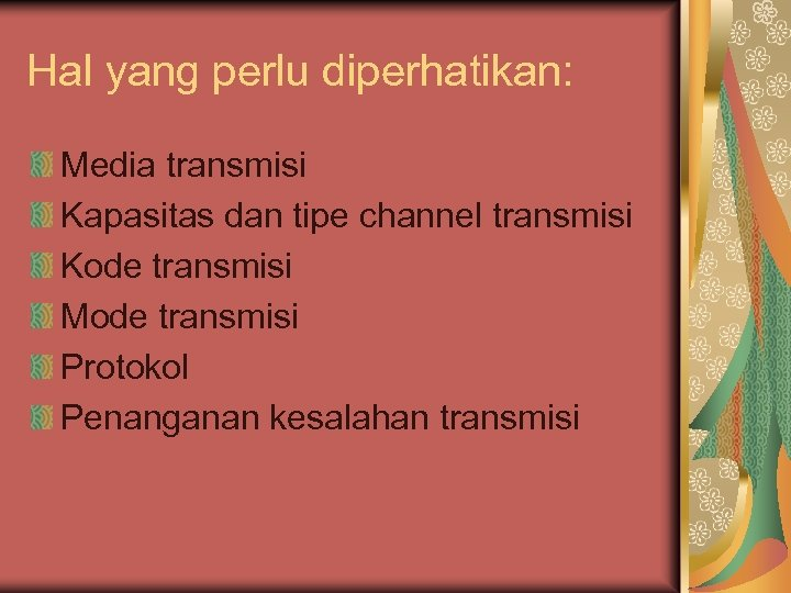Hal yang perlu diperhatikan: Media transmisi Kapasitas dan tipe channel transmisi Kode transmisi Mode