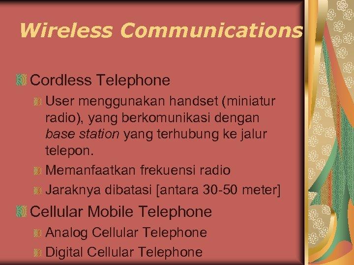 Wireless Communications Cordless Telephone User menggunakan handset (miniatur radio), yang berkomunikasi dengan base station