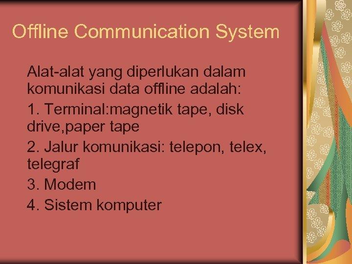 Offline Communication System Alat-alat yang diperlukan dalam komunikasi data offline adalah: 1. Terminal: magnetik