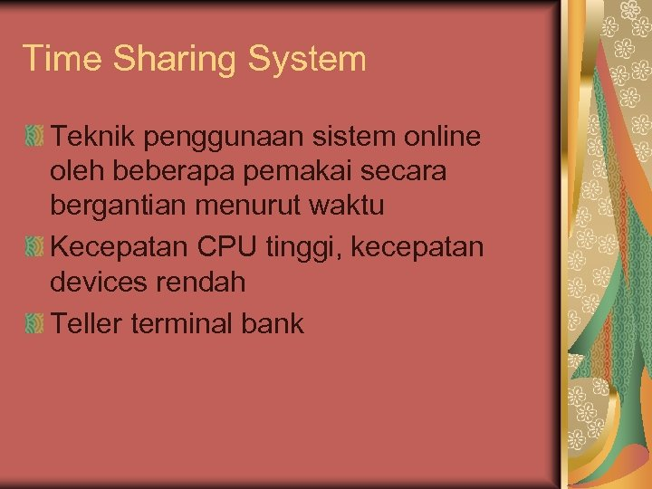 Time Sharing System Teknik penggunaan sistem online oleh beberapa pemakai secara bergantian menurut waktu