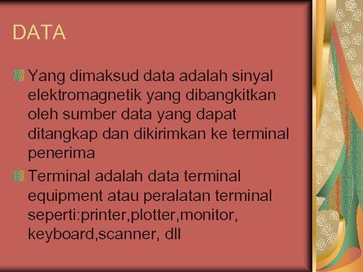 DATA Yang dimaksud data adalah sinyal elektromagnetik yang dibangkitkan oleh sumber data yang dapat