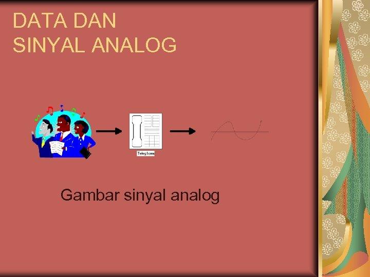 DATA DAN SINYAL ANALOG Gambar sinyal analog