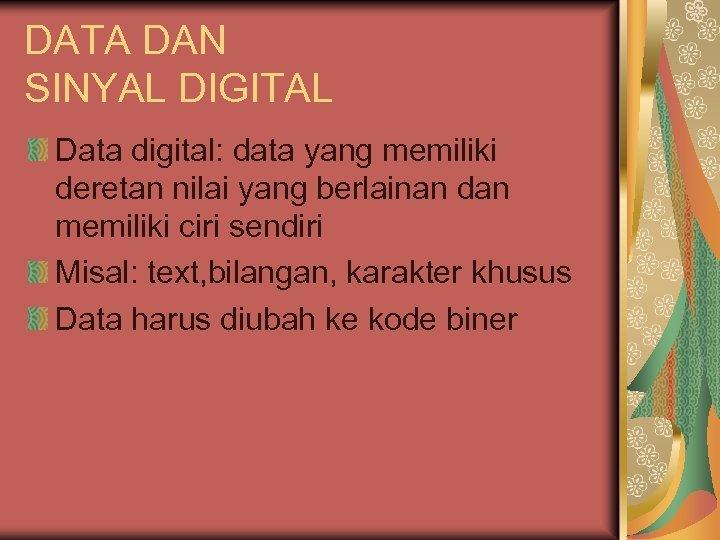 DATA DAN SINYAL DIGITAL Data digital: data yang memiliki deretan nilai yang berlainan dan