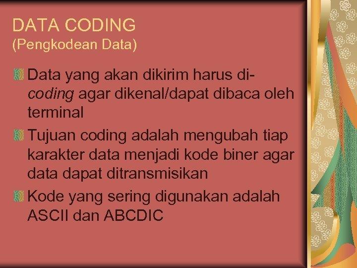 DATA CODING (Pengkodean Data) Data yang akan dikirim harus dicoding agar dikenal/dapat dibaca oleh
