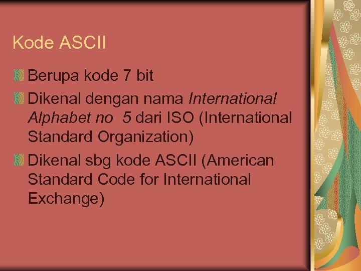 Kode ASCII Berupa kode 7 bit Dikenal dengan nama International Alphabet no 5 dari