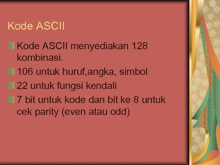 Kode ASCII menyediakan 128 kombinasi. 106 untuk huruf, angka, simbol 22 untuk fungsi kendali