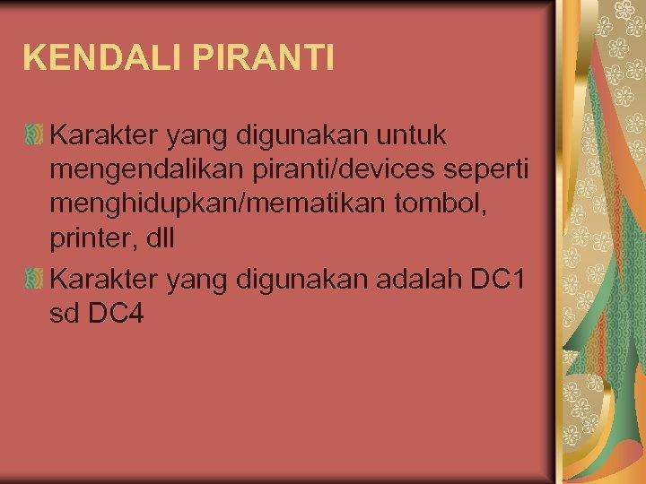 KENDALI PIRANTI Karakter yang digunakan untuk mengendalikan piranti/devices seperti menghidupkan/mematikan tombol, printer, dll Karakter